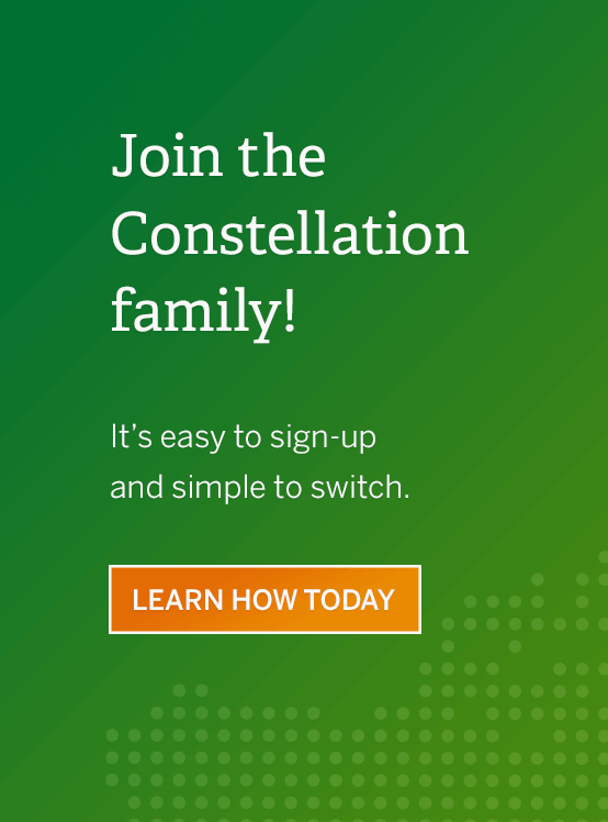 Join the Constellation family! It's easy to sign-up and simple to switch. Learn how today.