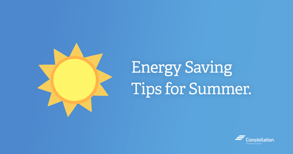 Energy Saving Tips For Summer constellation energy blog