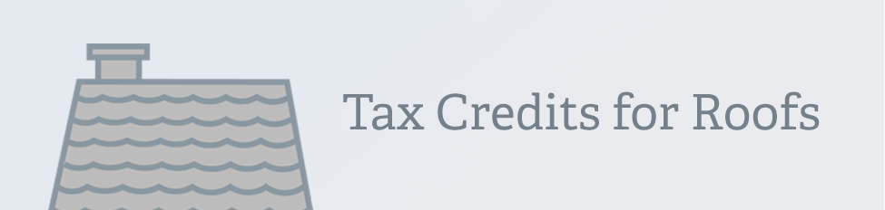 Tax Credits Roofs